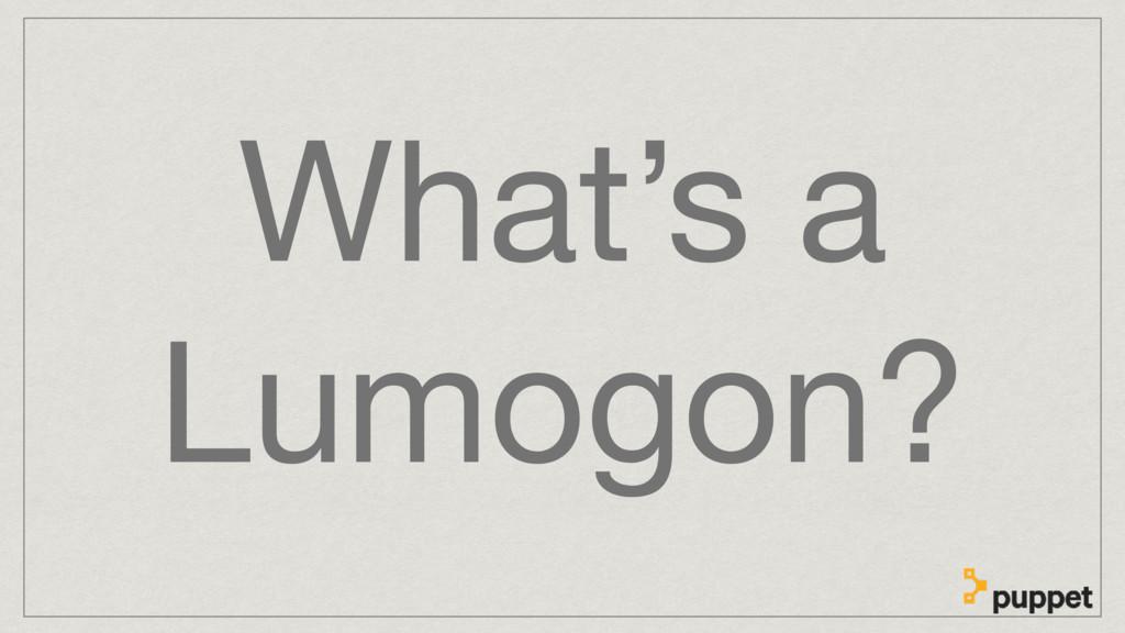 What's a Lumogon?