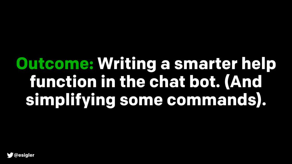 @esigler Outcome: Writing a smarter help functi...