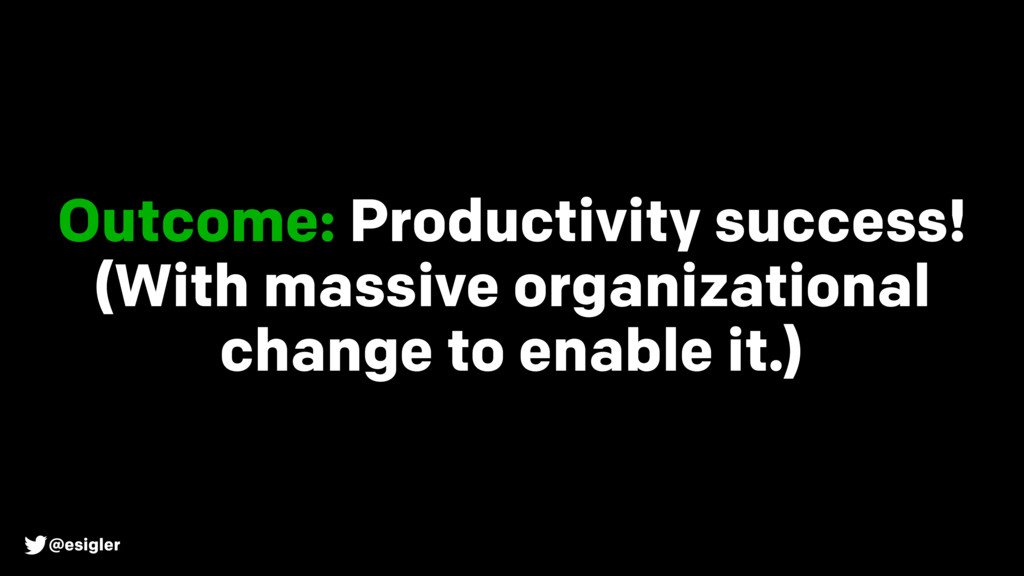 @esigler Outcome: Productivity success! (With m...