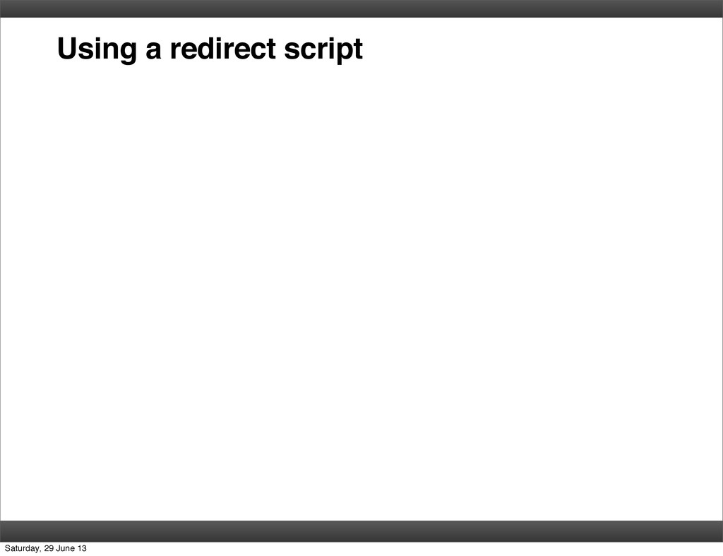 Using a redirect script Saturday, 29 June 13