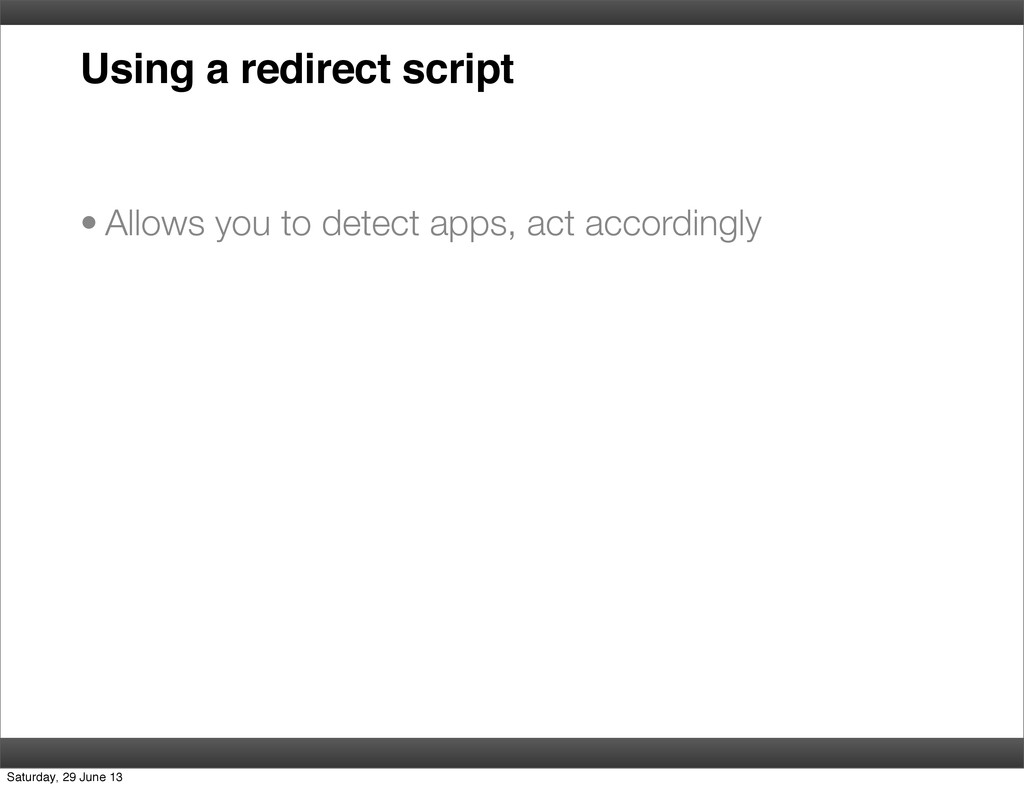 Using a redirect script • Allows you to detect ...