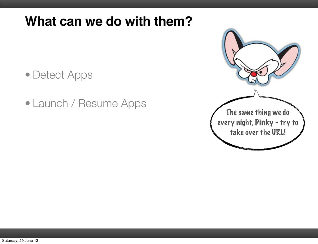 What can we do with them? • Detect Apps • Launc...