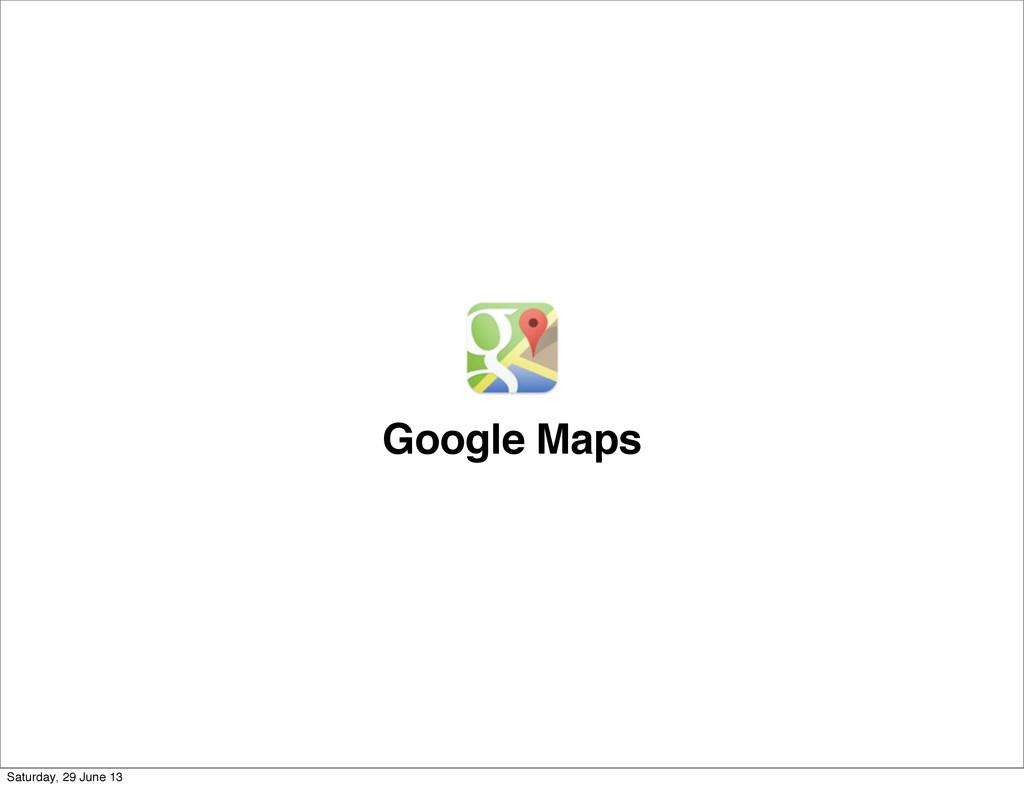Google Maps Saturday, 29 June 13