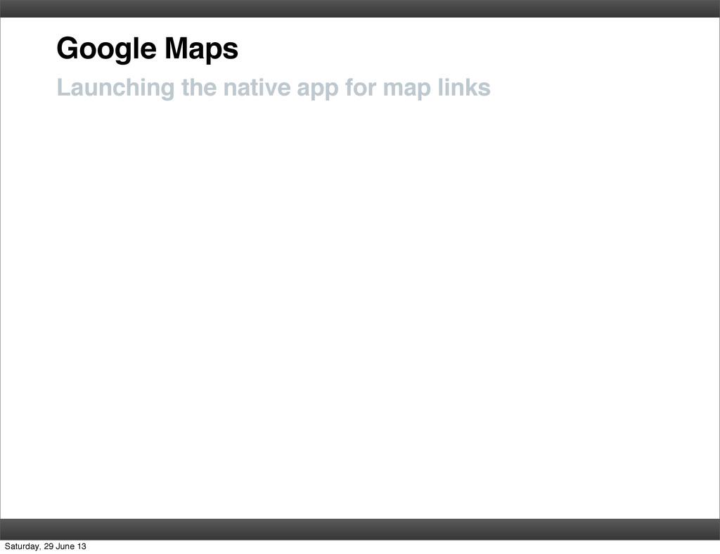 Google Maps Launching the native app for map li...
