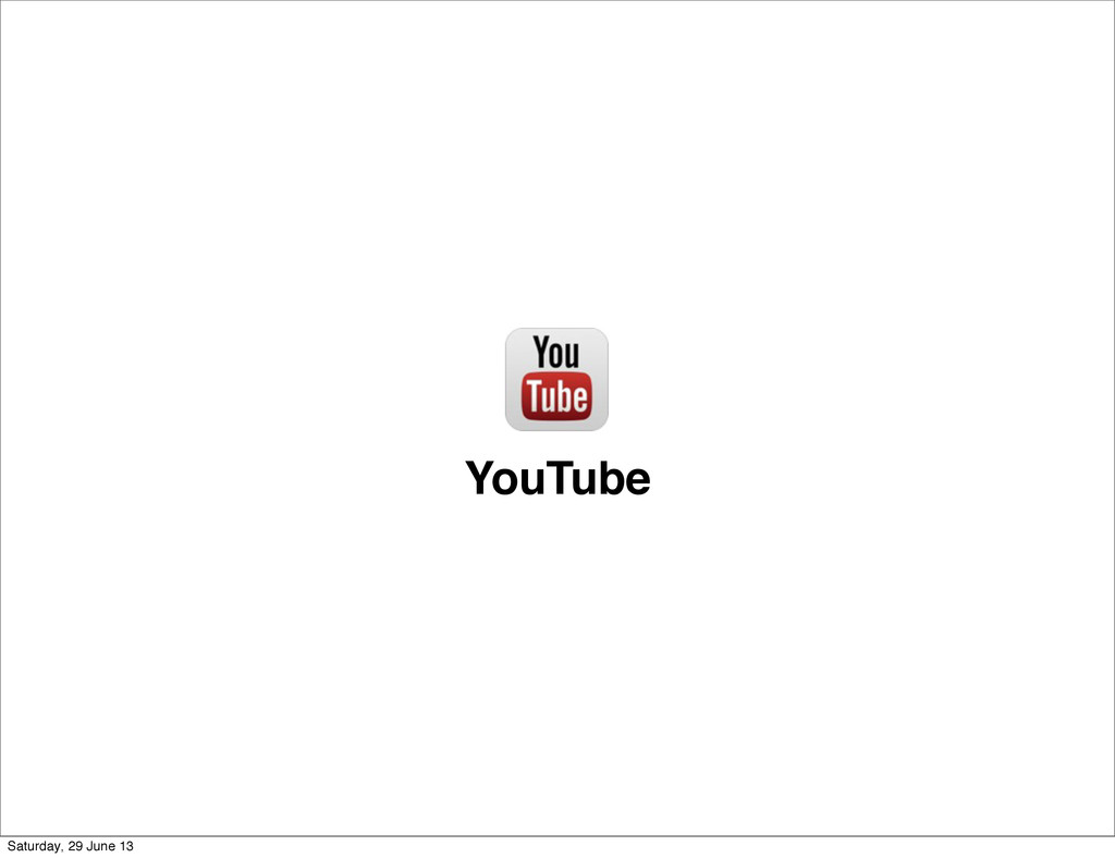 YouTube Saturday, 29 June 13