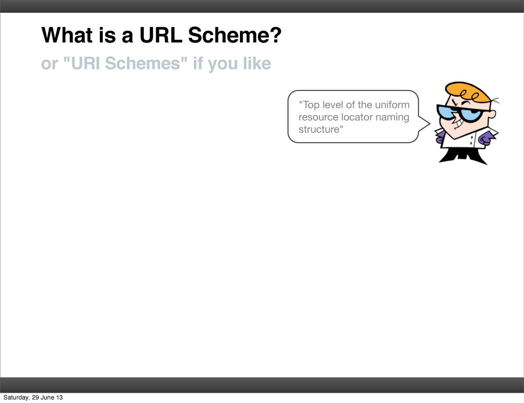 """What is a URL Scheme? """"Top level of the uniform..."""