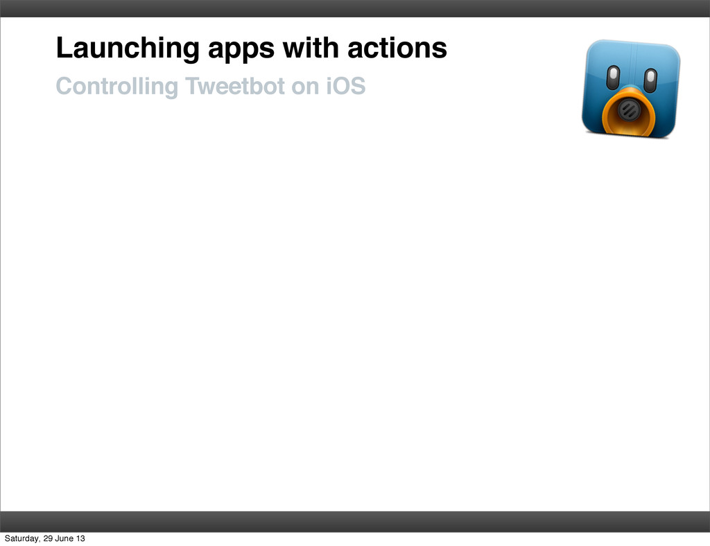 Launching apps with actions Controlling Tweetbo...