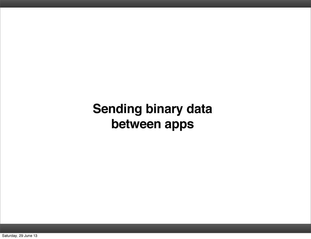 Sending binary data between apps Saturday, 29 J...