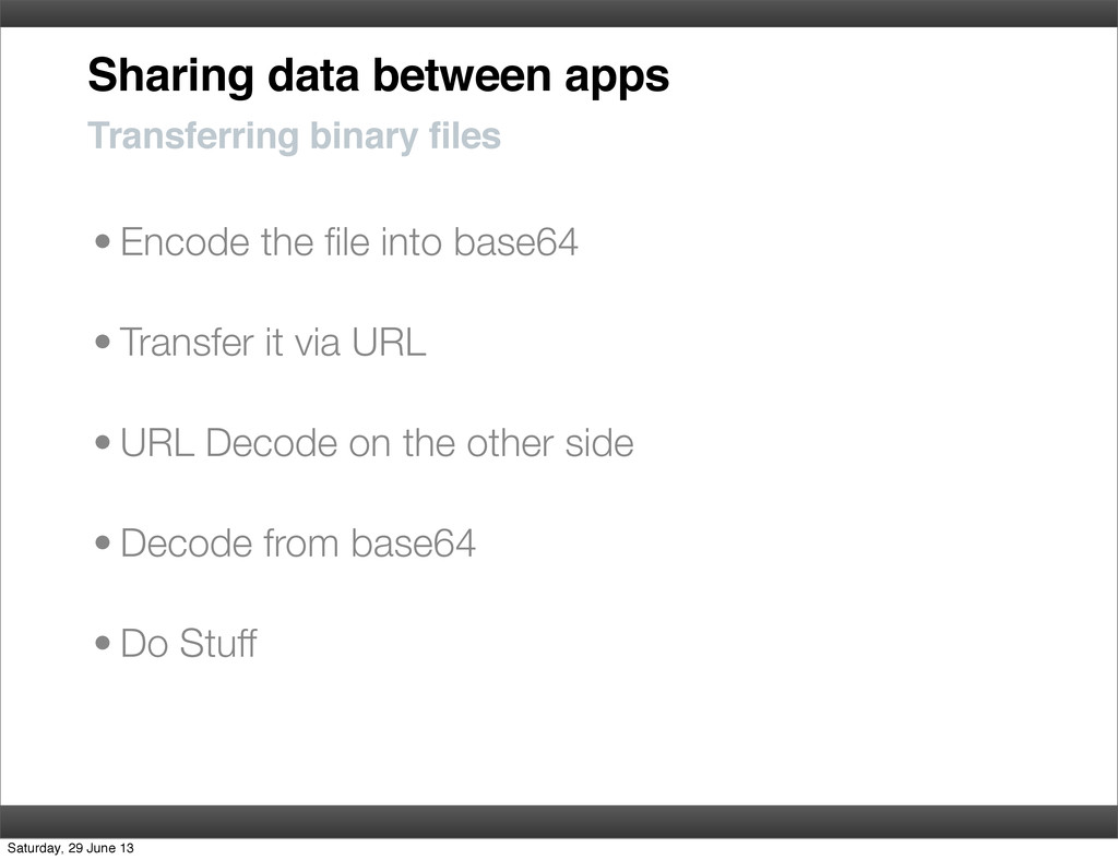 Sharing data between apps • Encode the file into...