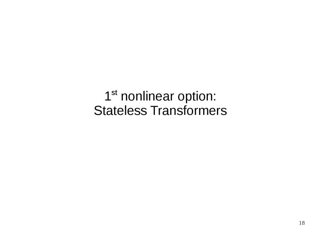 18 1st nonlinear option: Stateless Transformers