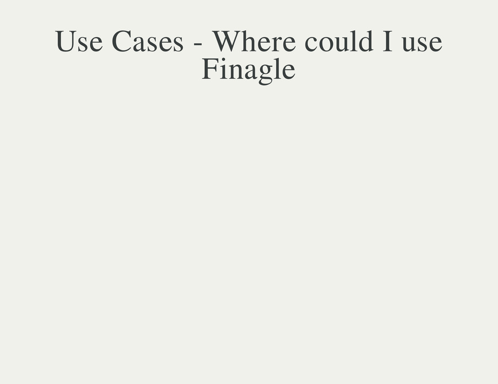 Use Cases - Where could I use Finagle