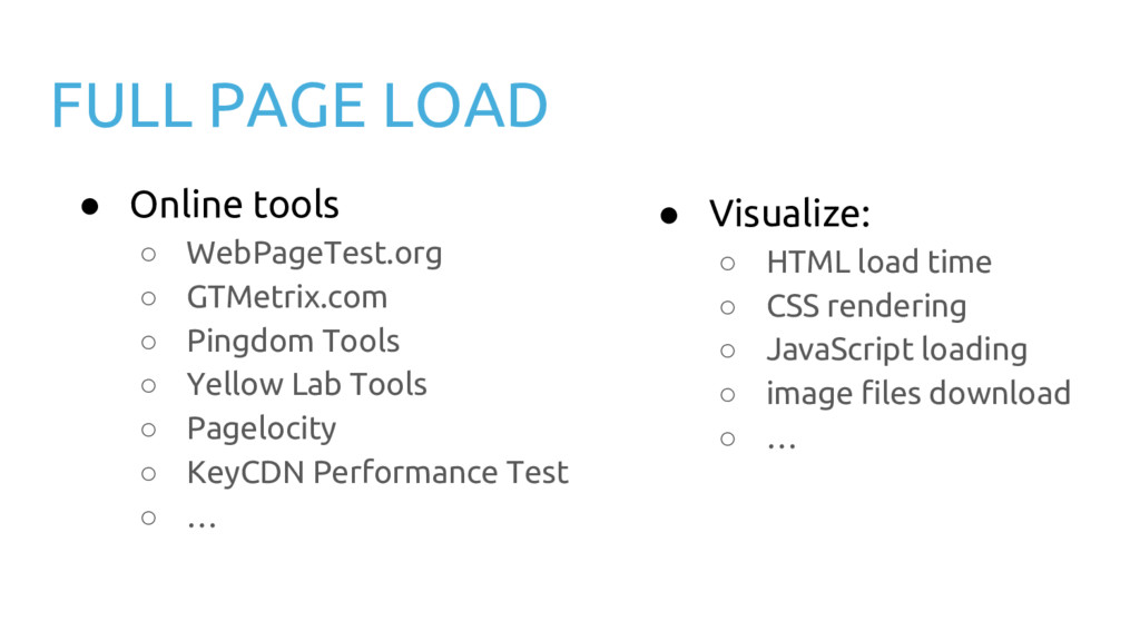 FULL PAGE LOAD ● Online tools ○ WebPageTest.org...