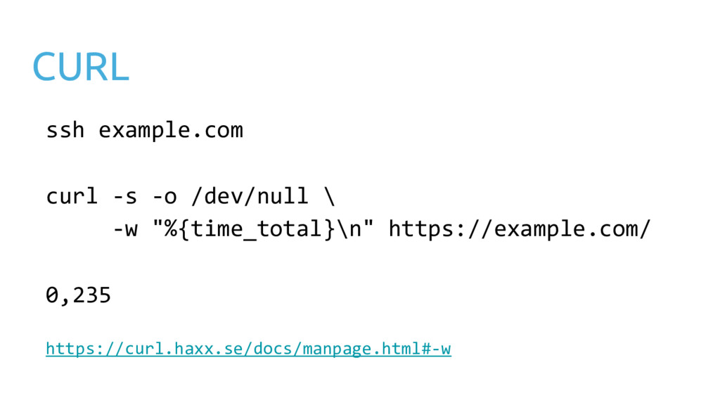 CURL ssh example.com curl -s -o /dev/null \ -w ...