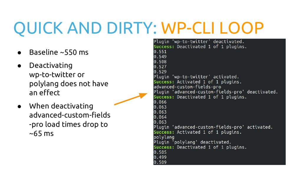 QUICK AND DIRTY: WP-CLI LOOP ● Baseline ~550 ms...