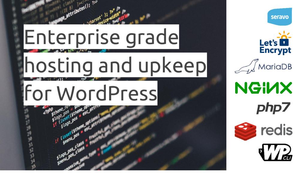 Enterprise grade hosting and upkeep for WordPre...