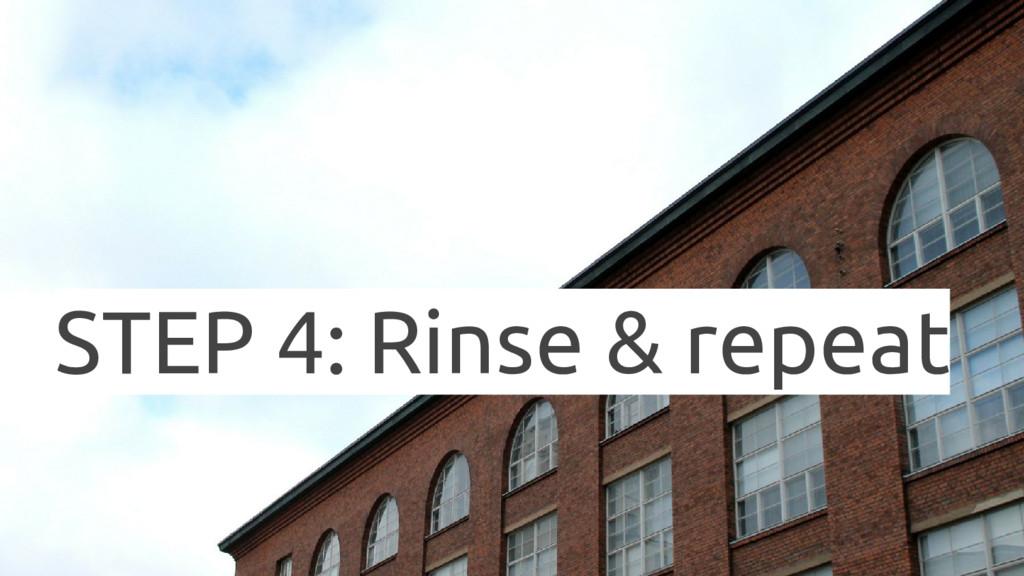 STEP 4: Rinse & repeat