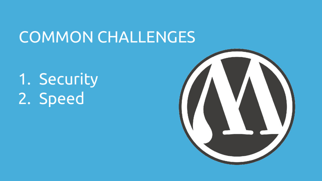 COMMON CHALLENGES 1. Security 2. Speed