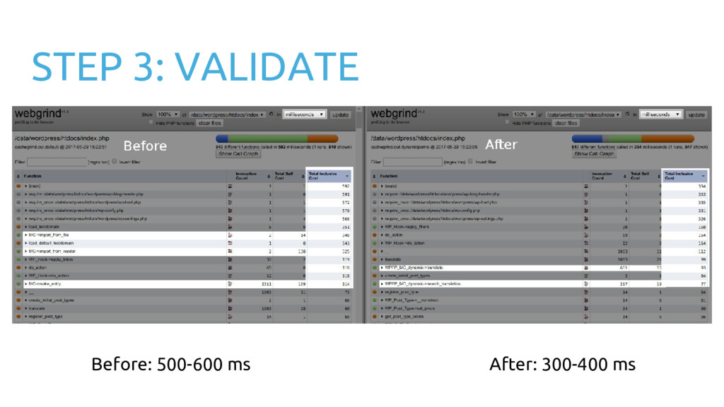 STEP 3: VALIDATE Before: 500-600 ms After: 300-...