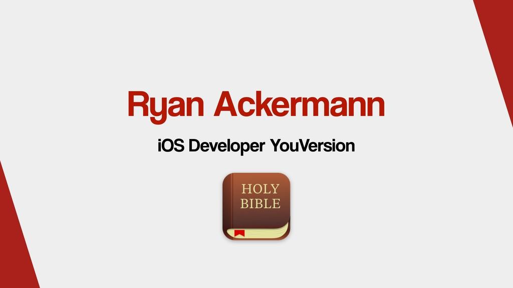 Ryan Ackermann iOS Developer YouVersion