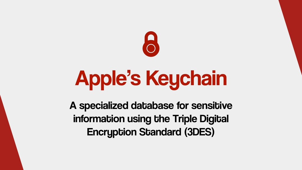 Apple's Keychain A specialized database for sen...