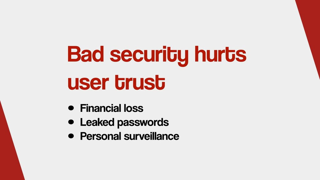 Bad security hurts user trust • Financial loss ...