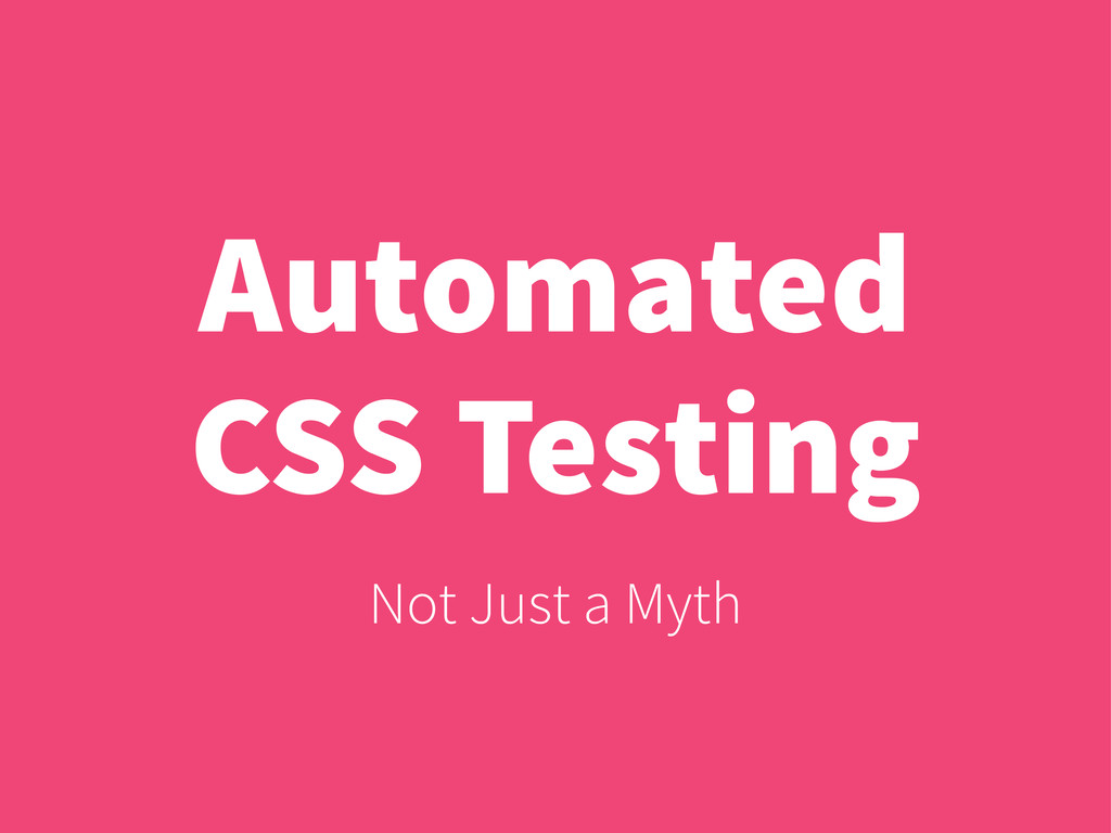 Automated CSS Testing Not Just a Myth