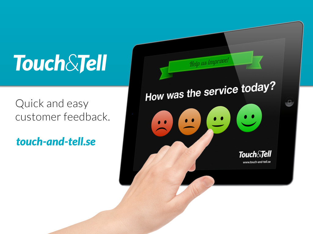 Quick and easy customer feedback. touch-and-tel...