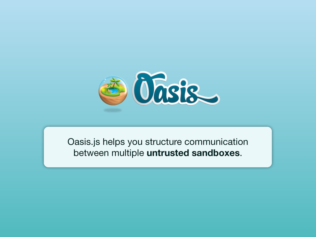 Oasis.js helps you structure communication betw...