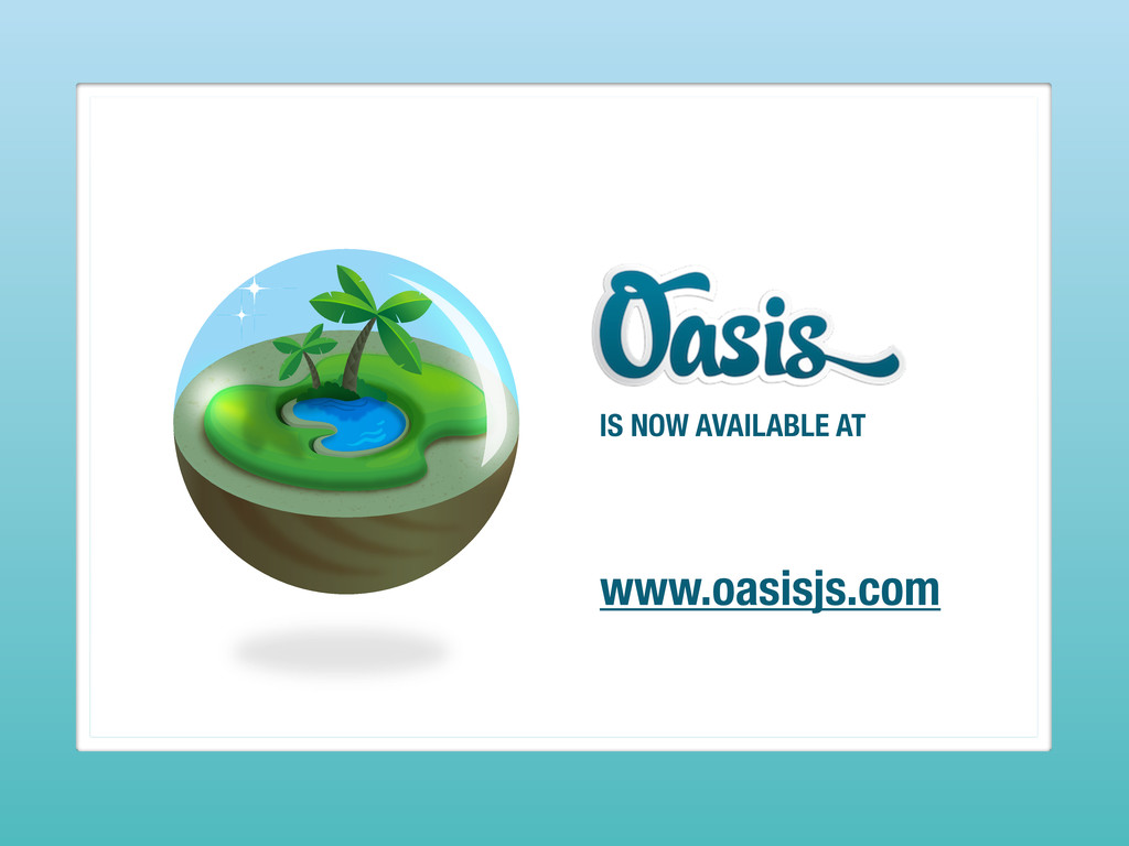 IS NOW AVAILABLE AT www.oasisjs.com