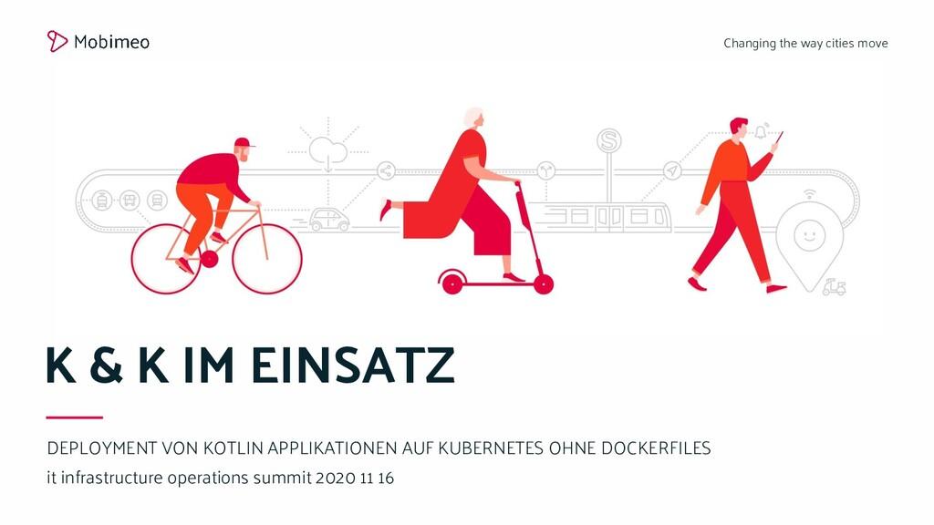 Changing the way cities move K & K IM EINSATZ D...