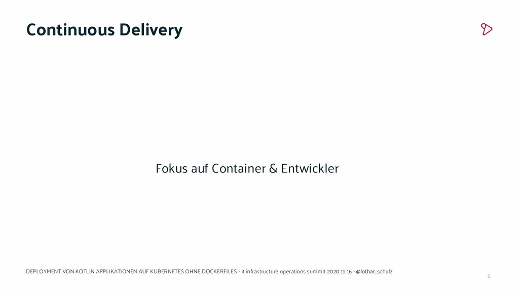 6 Continuous Delivery Fokus auf Container & Ent...