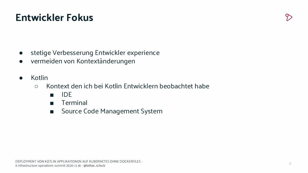 8 Entwickler Fokus ● stetige Verbesserung Entwi...