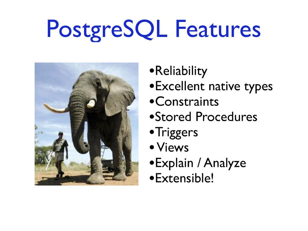 PostgreSQL Features •Reliability  •Excellent ...