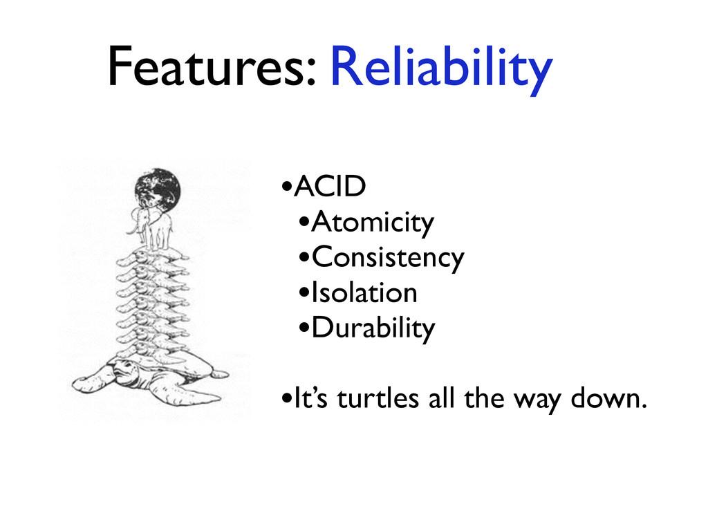Features: Reliability •ACID  •Atomicity  •C...