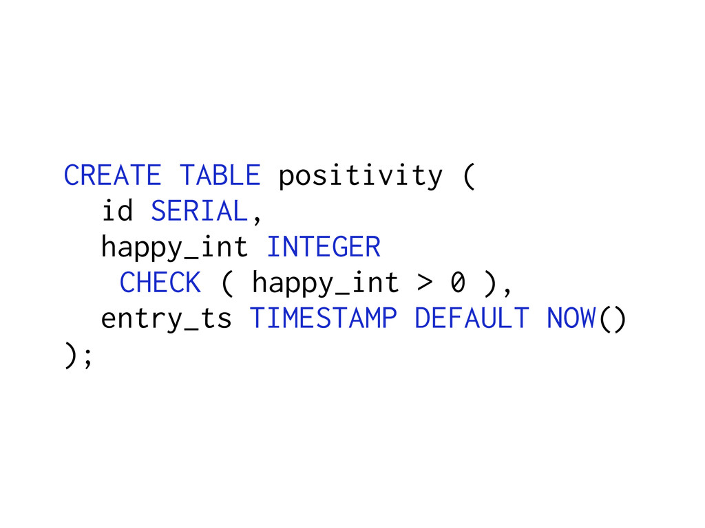 CREATE TABLE positivity ( id SERIAL, happy_int ...