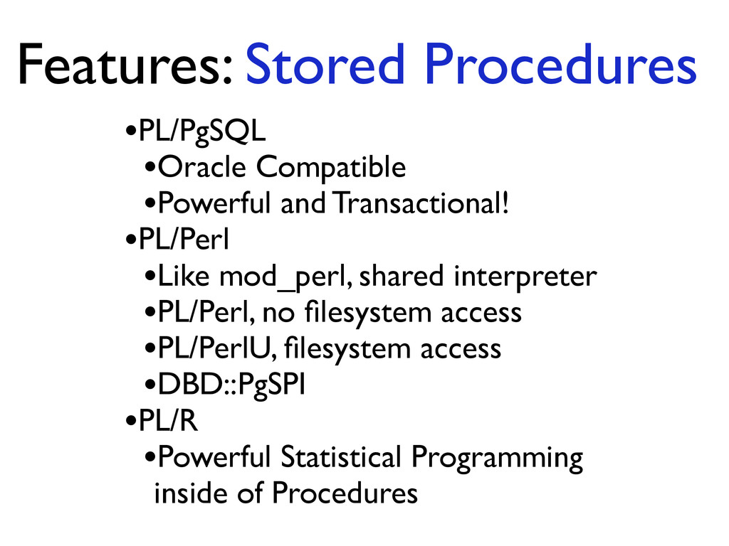 Features: Stored Procedures •PL/PgSQL	 