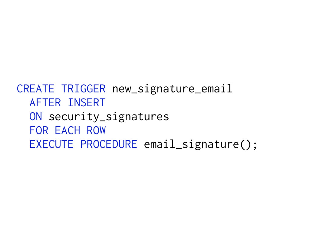 CREATE TRIGGER new_signature_email AFTER INSERT...