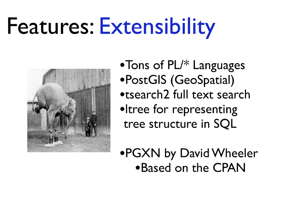 •Tons of PL/* Languages  •PostGIS (GeoSpatial...