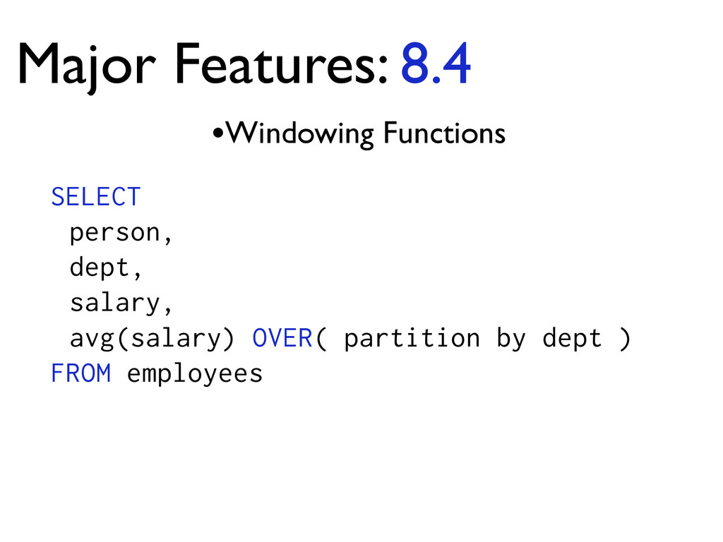 Major Features: 8.4 •Windowing Functions SELECT...