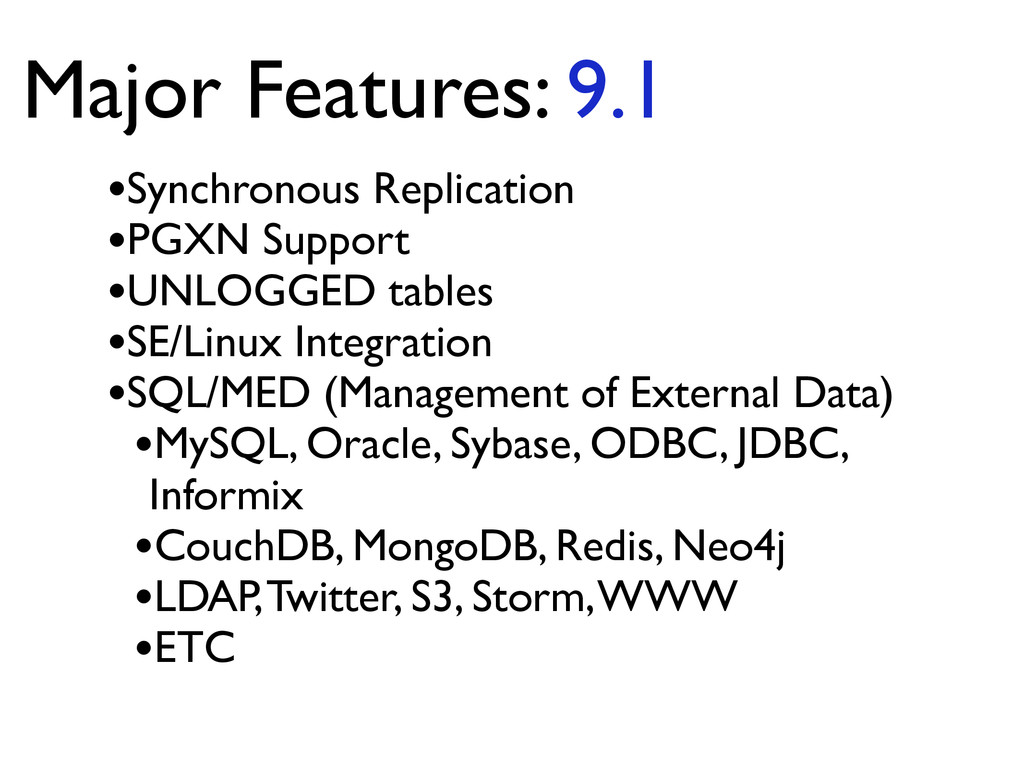 Major Features: 9.1 •Synchronous Replication	 