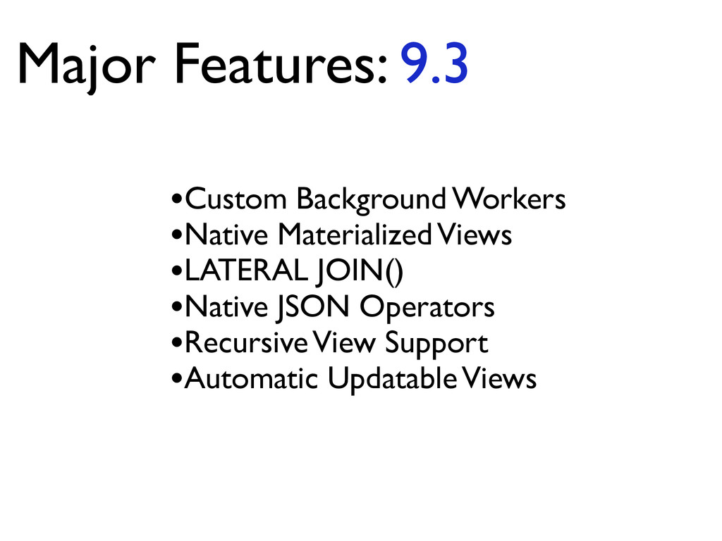 Major Features: 9.3 •Custom Background Workers	...