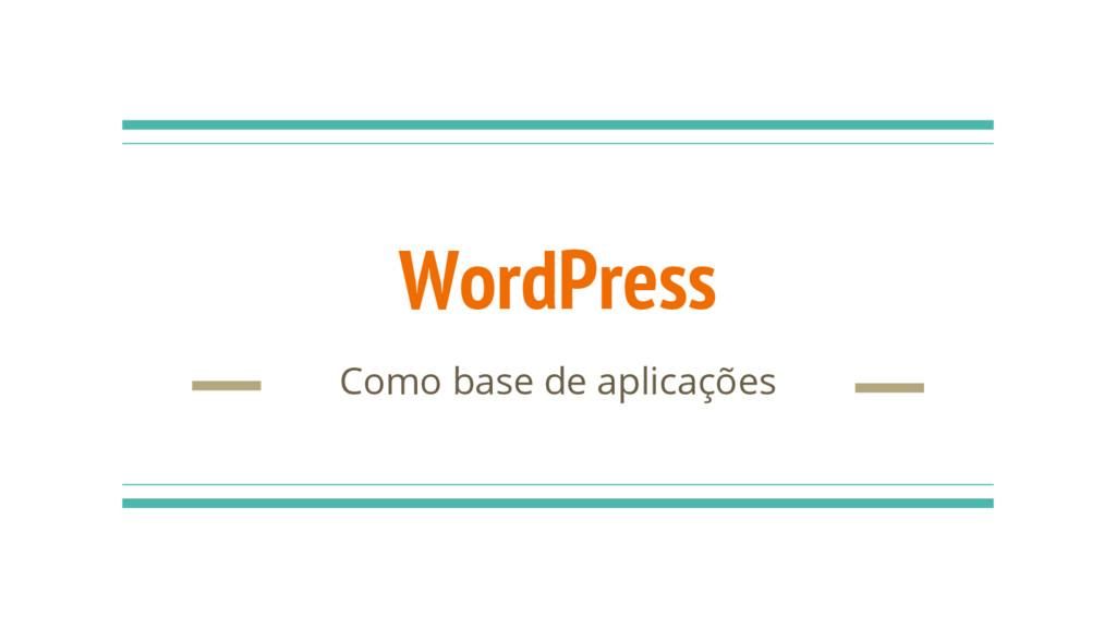 WordPress Como base de aplicações