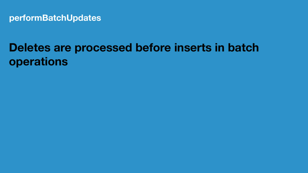 performBatchUpdates Deletes are processed befor...