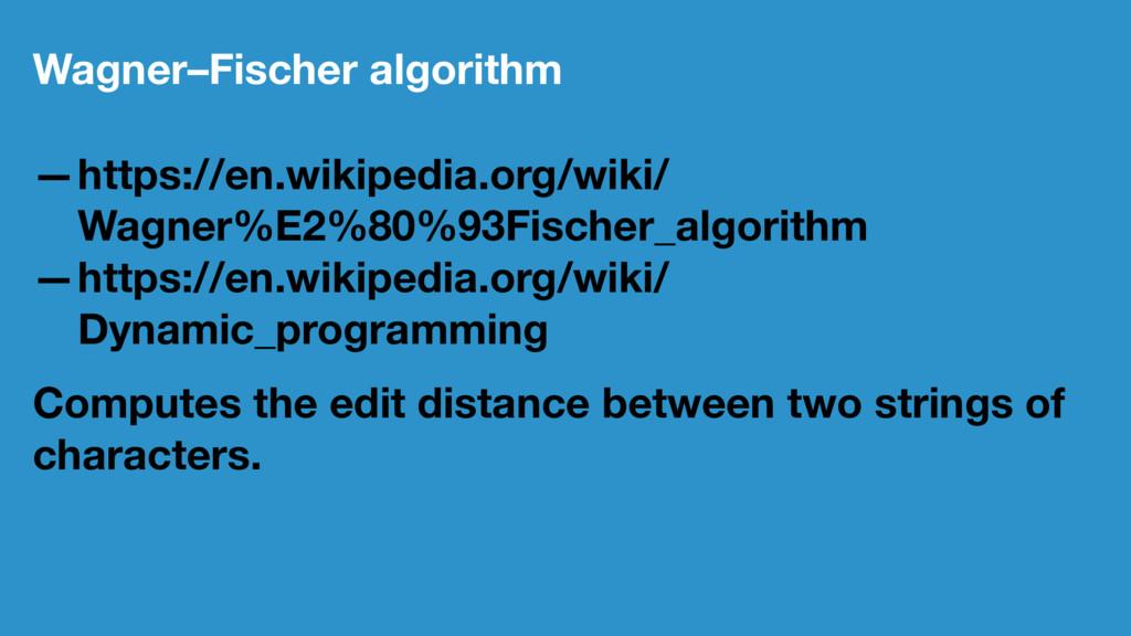 Wagner–Fischer algorithm —https://en.wikipedia....