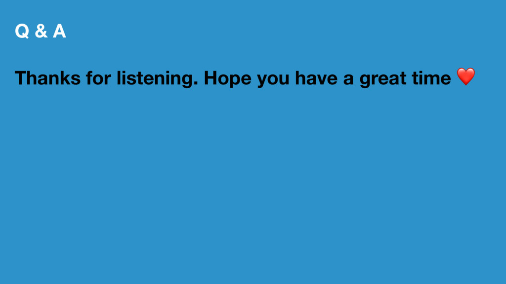 Q & A Thanks for listening. Hope you have a gre...