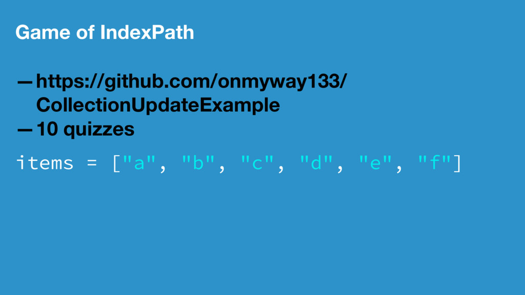 Game of IndexPath —https://github.com/onmyway13...