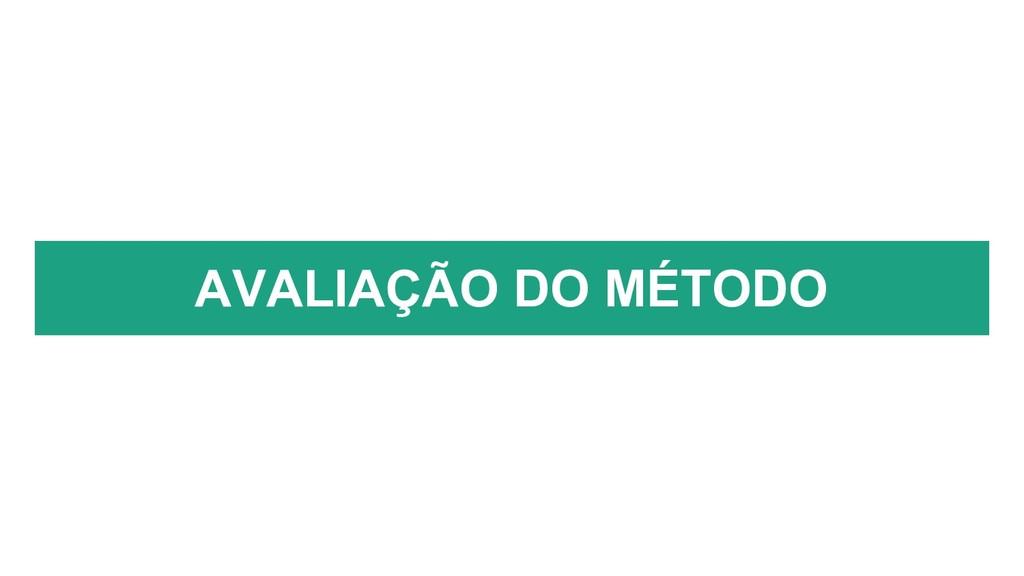 AVALIAÇÃO DO MÉTODO
