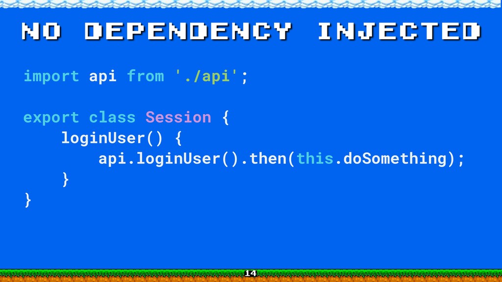 no dependency injected import api from './api';...