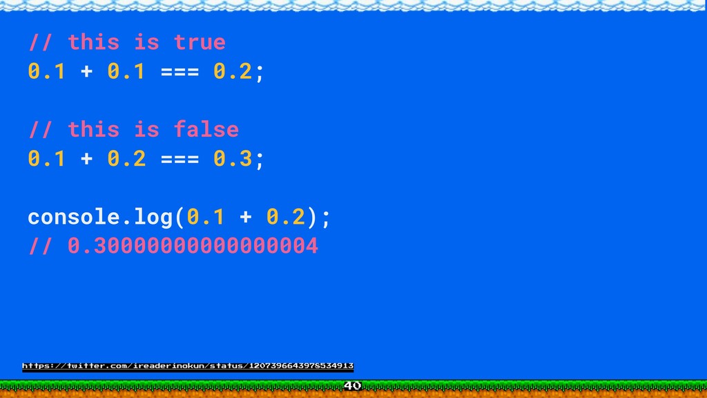 // this is true 0.1 + 0.1 === 0.2; // this is f...