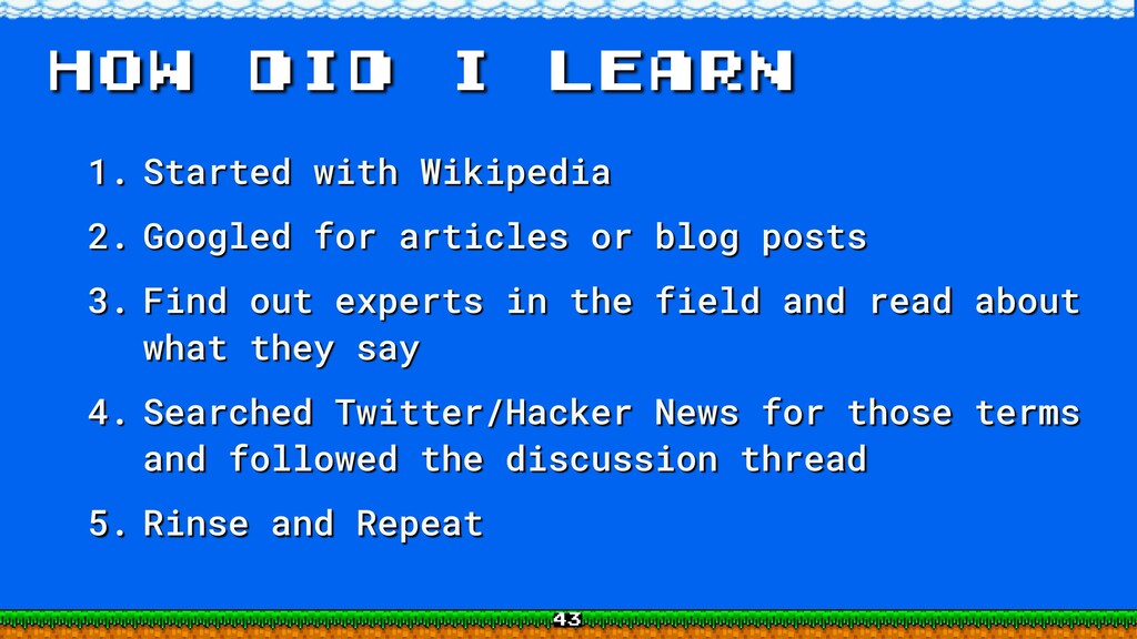 How DID I LEARN 1. Started with Wikipedia 2. Go...